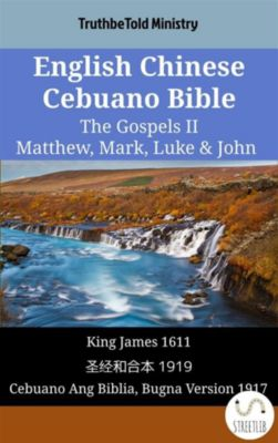 Parallel Bible Halseth English: English Chinese Cebuano Bible - The Gospels II - Matthew, Mark, Luke & John, Truthbetold Ministry