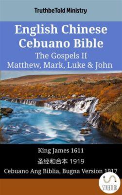 Parallel Bible Halseth English: English Chinese Cebuano Bible - The Gospels II - Matthew, Mark, Luke & John, Truthbetold Ministry