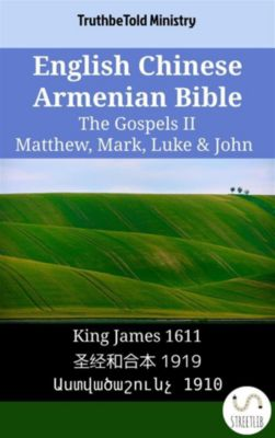 Parallel Bible Halseth English: English Chinese Armenian Bible - The Gospels II - Matthew, Mark, Luke & John, Truthbetold Ministry, Bible Society Armenia