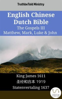 Parallel Bible Halseth English: English Chinese Dutch Bible - The Gospels III - Matthew, Mark, Luke & John, Truthbetold Ministry