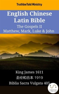Parallel Bible Halseth English: English Chinese Latin Bible - The Gospels II - Matthew, Mark, Luke & John, Truthbetold Ministry