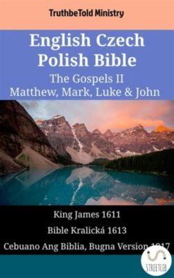 Parallel Bible Halseth English: English Czech Cebuano Bible - The Gospels II - Matthew, Mark, Luke & John, Truthbetold Ministry