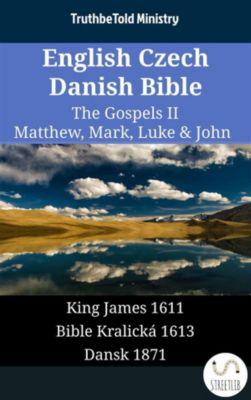 Parallel Bible Halseth English: English Czech Danish Bible - The Gospels II - Matthew, Mark, Luke & John, Truthbetold Ministry