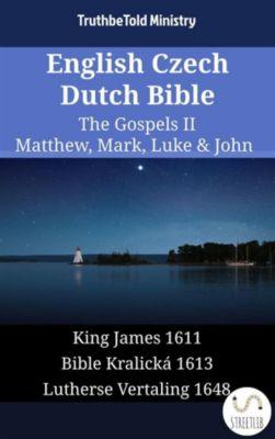 Parallel Bible Halseth English: English Czech Dutch Bible - The Gospels II - Matthew, Mark, Luke & John, Truthbetold Ministry