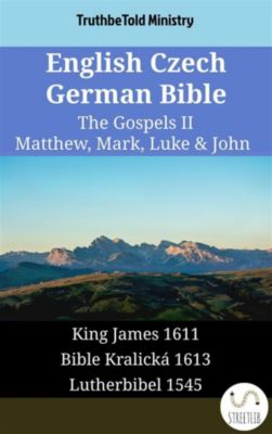 Parallel Bible Halseth English: English Czech German Bible - The Gospels II - Matthew, Mark, Luke & John, Truthbetold Ministry