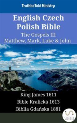 Parallel Bible Halseth English: English Czech Polish Bible - The Gospels III - Matthew, Mark, Luke & John, Truthbetold Ministry