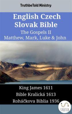 Parallel Bible Halseth English: English Czech Slovak Bible - The Gospels II - Matthew, Mark, Luke & John, Truthbetold Ministry