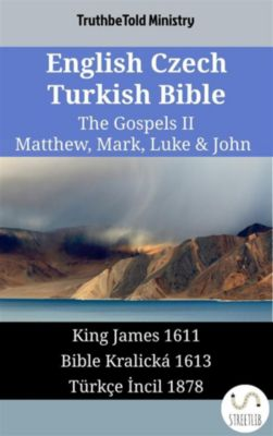 Parallel Bible Halseth English: English Czech Turkish Bible - The Gospels II - Matthew, Mark, Luke & John, Truthbetold Ministry