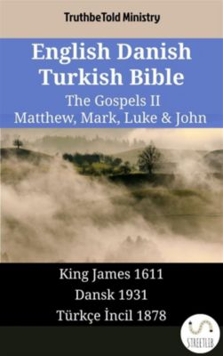 Parallel Bible Halseth English: English Danish Turkish Bible - The Gospels II - Matthew, Mark, Luke & John, Truthbetold Ministry