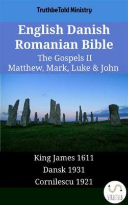 Parallel Bible Halseth English: English Danish Romanian Bible - The Gospels II - Matthew, Mark, Luke & John, Truthbetold Ministry