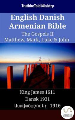 Parallel Bible Halseth English: English Danish Armenian Bible - The Gospels II - Matthew, Mark, Luke & John, Truthbetold Ministry, Bible Society Armenia