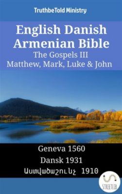 Parallel Bible Halseth English: English Danish Armenian Bible - The Gospels III - Matthew, Mark, Luke & John, Truthbetold Ministry, Bible Society Armenia