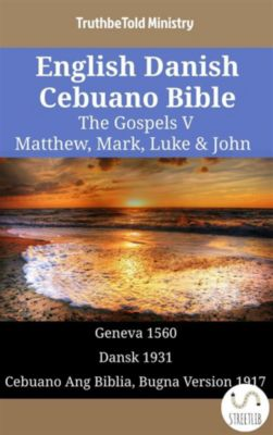 Parallel Bible Halseth English: English Danish Cebuano Bible - The Gospels V - Matthew, Mark, Luke & John, Truthbetold Ministry
