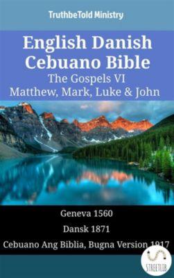Parallel Bible Halseth English: English Danish Cebuano Bible - The Gospels VI - Matthew, Mark, Luke & John, Truthbetold Ministry