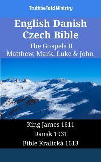 Parallel Bible Halseth English: English Danish Czech Bible - The Gospels II - Matthew, Mark, Luke & John, TruthBeTold Ministry