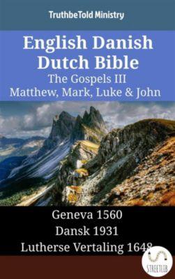 Parallel Bible Halseth English: English Danish Dutch Bible - The Gospels III - Matthew, Mark, Luke & John, Truthbetold Ministry