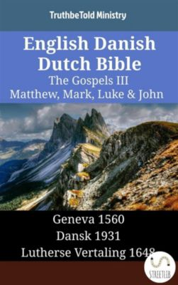 Parallel Bible Halseth English: English Danish Dutch Bible - The Gospels III - Matthew, Mark, Luke & John, Truthbetold Ministry