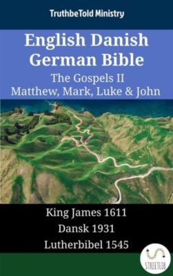 Parallel Bible Halseth English: English Danish German Bible - The Gospels II - Matthew, Mark, Luke & John, Truthbetold Ministry