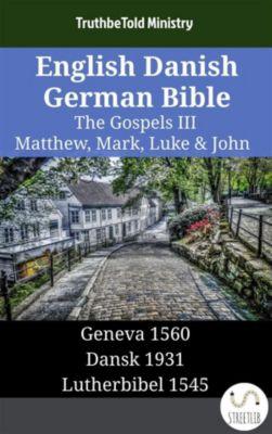 Parallel Bible Halseth English: English Danish German Bible - The Gospels III - Matthew, Mark, Luke & John, Truthbetold Ministry