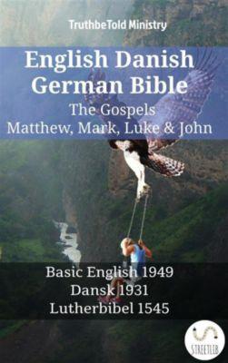 Parallel Bible Halseth English: English Danish German Bible - The Gospels - Matthew, Mark, Luke & John, Truthbetold Ministry