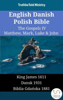 Parallel Bible Halseth English: English Danish Polish Bible - The Gospels IV - Matthew, Mark, Luke & John, Truthbetold Ministry