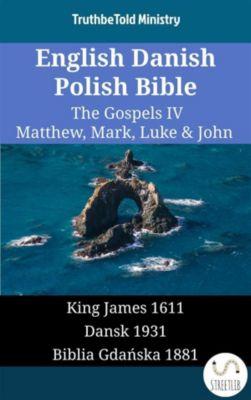 Parallel Bible Halseth English: English Danish Polish Bible - The Gospels IV - Matthew, Mark, Luke & John, Truthbetold Ministry