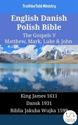 Parallel Bible Halseth English: English Danish Polish Bible - The Gospels V - Matthew, Mark, Luke & John, Truthbetold Ministry