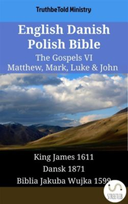 Parallel Bible Halseth English: English Danish Polish Bible - The Gospels VI - Matthew, Mark, Luke & John, Truthbetold Ministry