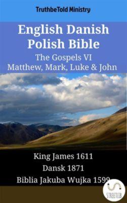 Parallel Bible Halseth English: English Danish Polish Bible - The Gospels VI - Matthew, Mark, Luke & John, Truthbetold Ministry