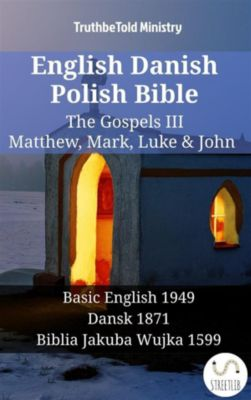 Parallel Bible Halseth English: English Danish Polish Bible - The Gospels III - Matthew, Mark, Luke & John, Truthbetold Ministry
