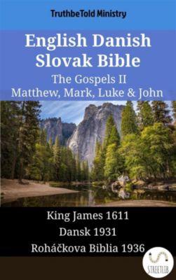 Parallel Bible Halseth English: English Danish Slovak Bible - The Gospels II - Matthew, Mark, Luke & John, Truthbetold Ministry
