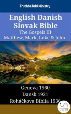 Parallel Bible Halseth English: English Danish Slovak Bible - The Gospels III - Matthew, Mark, Luke & John, Truthbetold Ministry