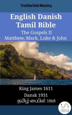 Parallel Bible Halseth English: English Danish Tamil Bible - The Gospels II - Matthew, Mark, Luke & John, Truthbetold Ministry