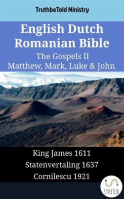 Parallel Bible Halseth English: English Dutch Romanian Bible - The Gospels II - Matthew, Mark, Luke & John, Truthbetold Ministry