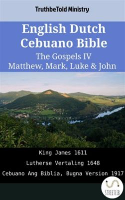Parallel Bible Halseth English: English Dutch Cebuano Bible - The Gospels IV - Matthew, Mark, Luke & John, Truthbetold Ministry