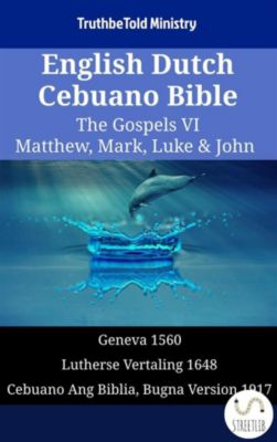 Parallel Bible Halseth English: English Dutch Cebuano Bible - The Gospels VI - Matthew, Mark, Luke & John, Truthbetold Ministry