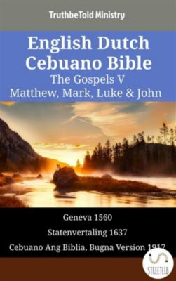 Parallel Bible Halseth English: English Dutch Cebuano Bible - The Gospels V - Matthew, Mark, Luke & John, Truthbetold Ministry