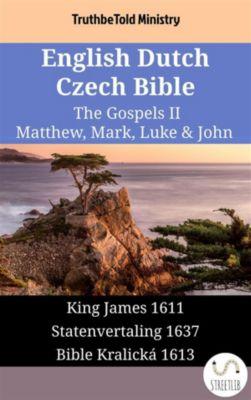 Parallel Bible Halseth English: English Dutch Czech Bible - The Gospels II - Matthew, Mark, Luke & John, Truthbetold Ministry