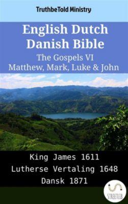 Parallel Bible Halseth English: English Dutch Danish Bible - The Gospels VI - Matthew, Mark, Luke & John, Truthbetold Ministry