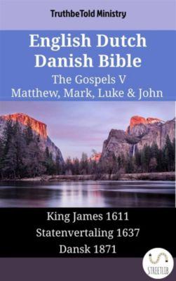 Parallel Bible Halseth English: English Dutch Danish Bible - The Gospels V - Matthew, Mark, Luke & John, Truthbetold Ministry