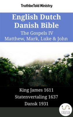 Parallel Bible Halseth English: English Dutch Danish Bible - The Gospels IV - Matthew, Mark, Luke & John, Truthbetold Ministry
