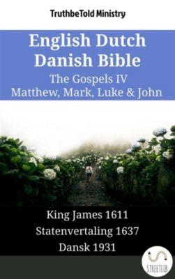Parallel Bible Halseth English: English Dutch Danish Bible - The Gospels IV - Matthew, Mark, Luke & John, Truthbetold Ministry