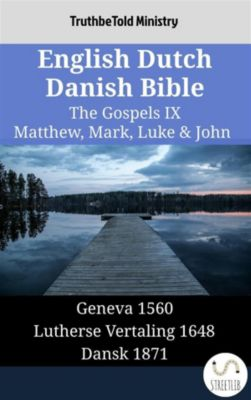 Parallel Bible Halseth English: English Dutch Danish Bible - The Gospels IX - Matthew, Mark, Luke & John, Truthbetold Ministry