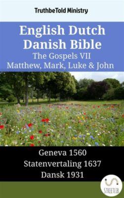 Parallel Bible Halseth English: English Dutch Danish Bible - The Gospels VII - Matthew, Mark, Luke & John, Truthbetold Ministry