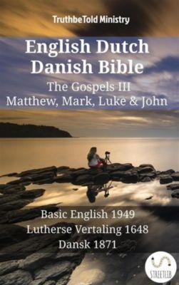 Parallel Bible Halseth English: English Dutch Danish Bible - The Gospels III - Matthew, Mark, Luke & John, Truthbetold Ministry