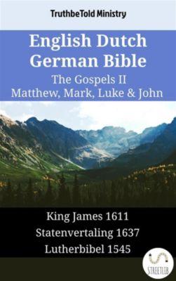 Parallel Bible Halseth English: English Dutch German Bible - The Gospels II - Matthew, Mark, Luke & John, Truthbetold Ministry
