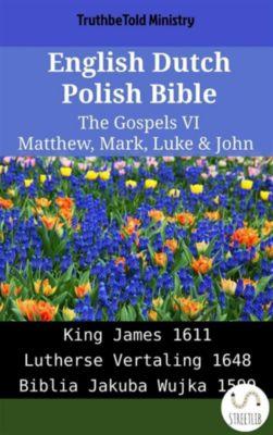 Parallel Bible Halseth English: English Dutch Polish Bible - The Gospels VI - Matthew, Mark, Luke & John, Truthbetold Ministry