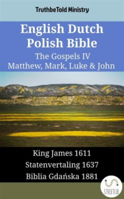Parallel Bible Halseth English: English Dutch Polish Bible - The Gospels IV - Matthew, Mark, Luke & John, Truthbetold Ministry