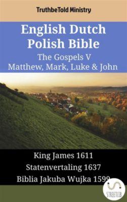 Parallel Bible Halseth English: English Dutch Polish Bible - The Gospels V - Matthew, Mark, Luke & John, Truthbetold Ministry