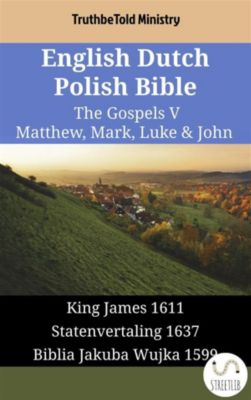 Parallel Bible Halseth English: English Dutch Polish Bible - The Gospels V - Matthew, Mark, Luke & John, Truthbetold Ministry